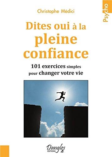 dites-oui-a-la-pleine-confiance-101-exercices-simples-pour-changer-votre-vie