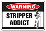 STRIPPER ADDICT Warning Sign funny sign pole novelty
