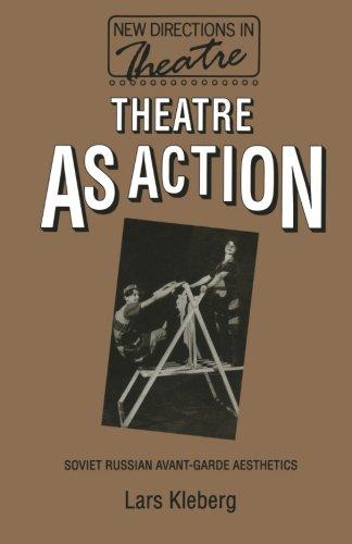 Theatre As Action: Soviet Russian Avant-Garde Aesthetics (New Directions in Theatre) [Kleberg, Lars] (Tapa Blanda)