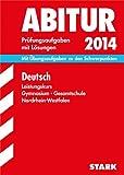 Abitur-Prüfungsaufgaben Gymnasium/Gesamtschule NRW / Deutsch Leistungskurs 2014: Mit Übungsaufgaben zu den Schwerpunkten. Prüfungsaufgaben 2011-2013 mit Lösungen