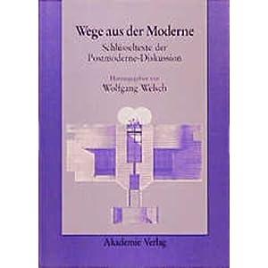 Wege aus der Moderne: Schlüsseltexte der Postmoderne-Diskussion