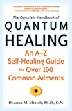 The Complete Handbook of Quantum Healing: An A to Z Self-Healing Guide for Over 100 Common Ailments