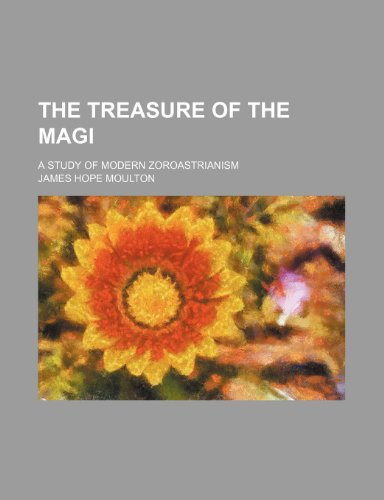 The Treasure of the Magi; A Study of Modern Zoroastrianism
