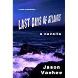 Last Days of Atlantis (A Novella)di Jason Vanhee