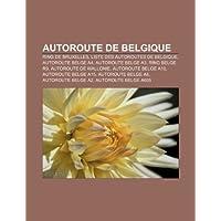 Autoroute de Belgique: Ring de Bruxelles, Liste Des Autoroutes de Belgique, Autoroute Belge A4, Autoroute Belge...