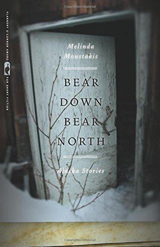 Bear Down, Bear North: Alaska Stories (Flannery O'Connor Award for Short Fiction)