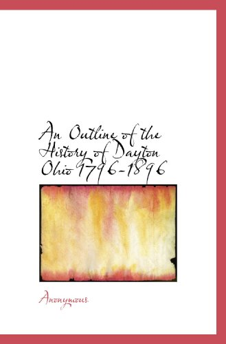 An Outline of the History of Dayton Ohio 1796-1896