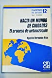 img - for Hacia un mundo de ciudades: El proceso de urbanizacion (Cuadernos de estudio. Serie Geografia) (Spanish Edition) book / textbook / text book