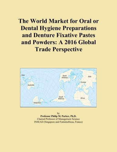 The World Market for Oral or Dental Hygiene Preparations and Denture Fixative Pastes and Powders: A 2016 Global Trade Perspective PDF