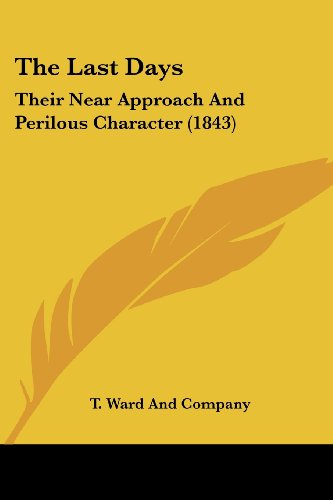 The Last Days: Their Near Approach and Perilous Character (1843)