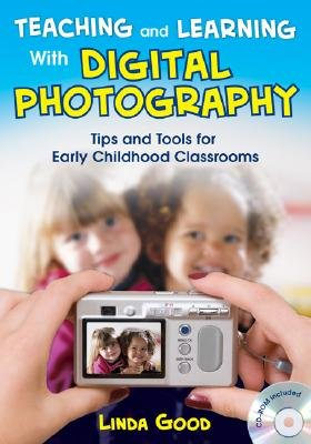 Teaching and Learning with Digital Photography: Tips and Tools for Early Childhood Classrooms [With CDROM] Good, Linda ( Author ) Jul-30-2008 Paperback