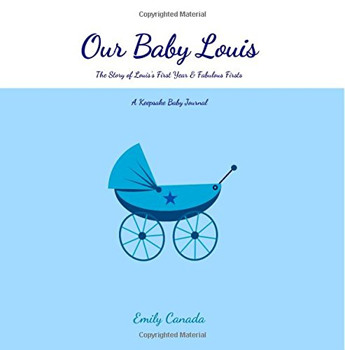 Our Baby Louis, The Story of Louis's First Year and Fabulous Firsts: A Keepsake Baby Journal (Our Baby Boy / Memory Book)