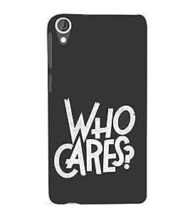 Who Cares 3D Hard Polycarbonate Designer Back Case Cover for HTC Desire 820 :: HTC Desire 820 Dual Sim :: HTC Desire 820S Dual Sim :: HTC Desire 820q Dual Sim :: HTC Desire 820G+ Dual Sim