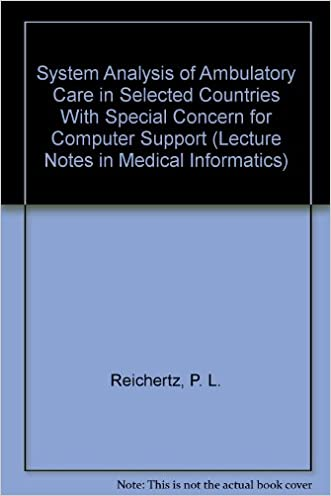 System Analysis of Ambulatory Care in Selected Countries With Special Concern for Computer Support (Lecture Notes in Medical Informatics) written by P. L. Reichertz