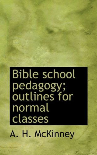 Bible school pedagogy; outlines for normal classes