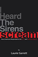 I HEARD THE SIRENS SCREAM: How Americans Responded to the 9/11 and Anthrax Attacks