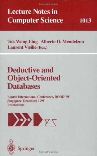 Deductive and Object-Oriented Databases: Fourth International Conference, DOOD' 95, Singapore, December 4-7, 1995. Proceedings: Fourth International Conference, ... (Lecture Notes in Computer Science)