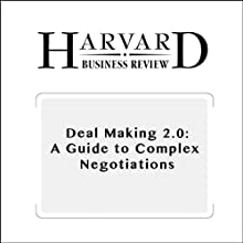 Deal Making 2.0: A Guide to Complex Negotiations (Harvard Business Review) Periodical by David A. Lax, James K. Sebenius Narrated by Todd Mundt