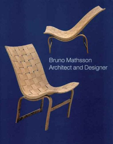 Bruno Mathsson: Architect and Designer (Bard Graduate Centre for Studies in the Decorative Arts, Des)