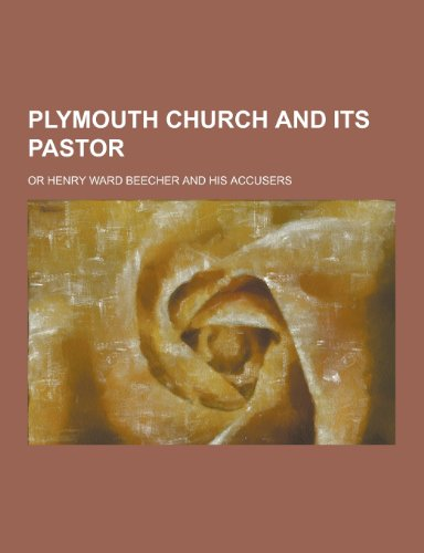 Plymouth Church and Its Pastor; Or Henry Ward Beecher and His Accusers PDF