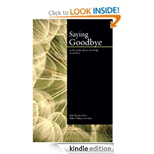 Free Kindle Book: Saying Goodbye, by Ann Boutte, Dianna Calareso, Diana Amadeo, Eva Maria Chapman, Alison Cameron, Denise Emanuel Clemen, Roberta Beach Jacobson, Stephen Parrish, Mike O'Mary, Julie Rember. Publisher: Dream of Things (March 17, 2011)