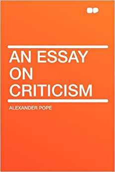 alexander pope essay on criticism quotes Essays and criticism on alexander pope's an essay on man - critical essays.