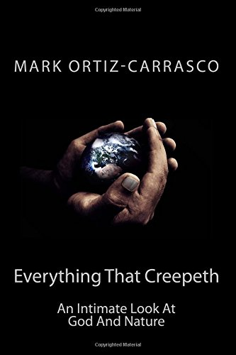 Everything That Creepeth: An Intimate Look At God And Nature