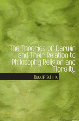 The Theories of Darwin and Their Relation to Philosophy  Religion  and Morality