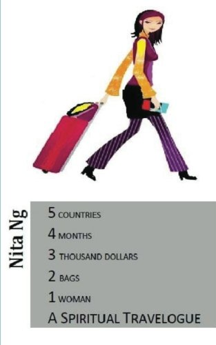 A Spiritual Travelogue: 5 countries, 4 months, 3 thousand dollars, 2 bags and 1 woman: Volume 1