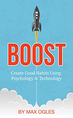 Boost: Create Good Habits Using Psychology And Technology by Max Ogles ebook deal