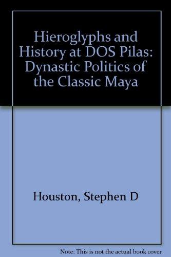 Hieroglyphs and History at DOS Pilas: Dynastic Politics of the Classic Maya PDF