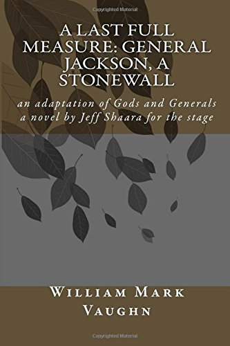 A Last Full Measure: General Jackson, a stonewall: an adaptation of Gods and Generals a novel by Jeff Shaara: Volume 1 (Adventures)