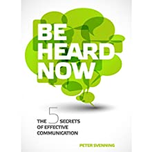 Be Heard Now: The 5 Secrets of Effective Communication Audiobook by Peter Svenning Narrated by Don Moffit