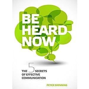 Be Heard Now: The 5 Secrets of Effective Communication Hörbuch von Peter Svenning Gesprochen von: Don Moffit