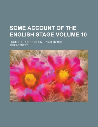 Some account of the English stage; from the Restoration in 1660 to 1830 Volume 10