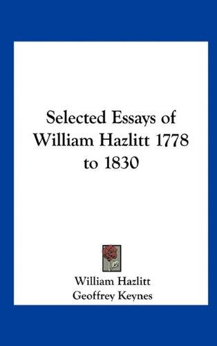 political essays hazlitt Hazlitt political essays class, we will be writing a story o someone who we admire choose anyone you want me = 5 pg essay on @justinbieber #thatshowyoudoit.