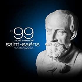 The 99 Most Essential Saint-Sa�ns Masterpieces
