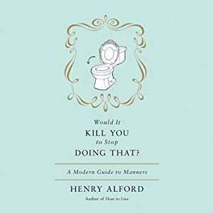 Would It Kill You to Stop Doing That?: A Modern Guide to Manners | [Henry Alford]