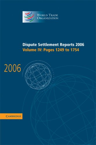 Dispute Settlement Reports 2006: Volume 4, Pages 1249-1754 (World Trade Organization Dispute Settlement Reports)