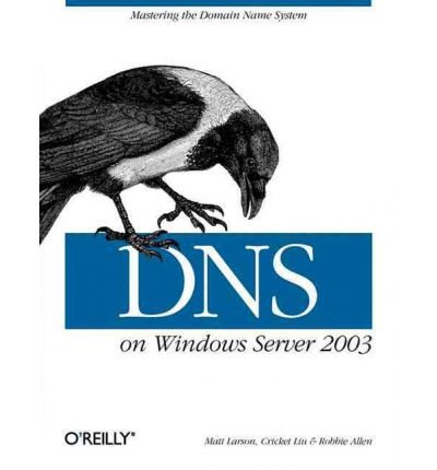 DNS on Windows Server 2003 ( DNS ON WINDOWS SERVER 2003 ) BY Larson, Matt( Author ) on Dec-24-2003 Paperback