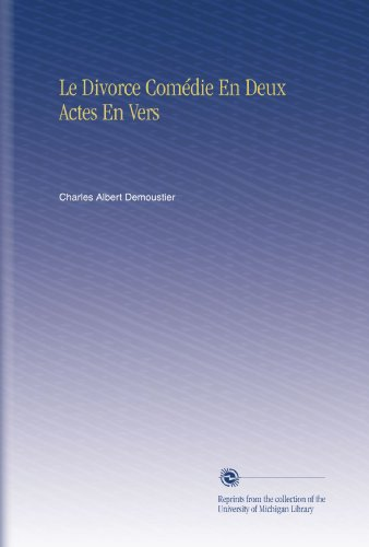 Le Divorce Comédie En Deux Actes En Vers (French Edition)