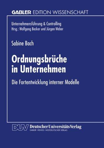 Ordnungsbrüche in Unternehmen: Die Fortentwicklung interner Modelle (Unternehmensführung & Controlling) (German Ed