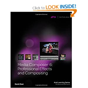Media Composer 6: Professional Effects and Compositing (Avid Learning Series: Profession Certification) David East