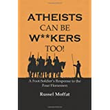 Atheists Can Be Wankers Too!: A Foot Soldier's Response to the Four Horsemenby Russel Moffat