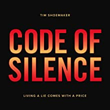 Code of Silence: Living a Lie Comes with a Price: A Code of Silence Novel Audiobook by Tim Shoemaker Narrated by Tim Lundeen