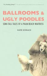 Ballrooms and Ugly Poodles: Semi-Tall Tales of a Palm Beach Waitress