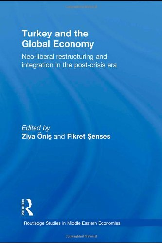 Turkey and the Global Economy: Neo-Liberal Restructuring and Integration in the Post-Crisis Era (Routledge Studies in Mi