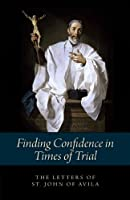 Finding Confidence in Times of Trial: Letters of St. John of Avila (English Edition)