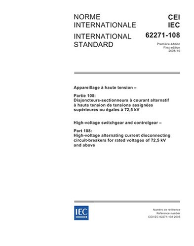 Iec 62271-108 Ed. 1.0 B:2005, High-Voltage Switchgear And Controlgear - Part 108: High-Voltage Alternating Current Disconnecting Circuit-Breakers For Rated Voltages Of 72,5 Kv And Above