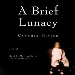 A Brief Lunacy | [Cynthia Thayer]